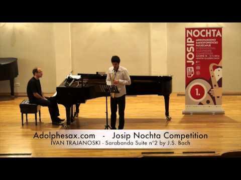 JOSIP NOCHTA COMPETITION IVAN TRAJANOSKI Sarabanda Suite nº2 by J S Bach