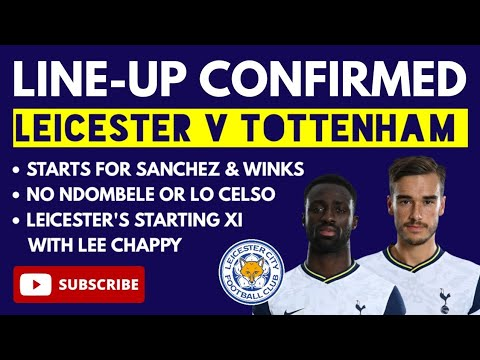 LINE-UP CONFIRMED: Leicester v Tottenham: Sanchez and Winks in Startimg XI, No Ndombele or Lo Celso