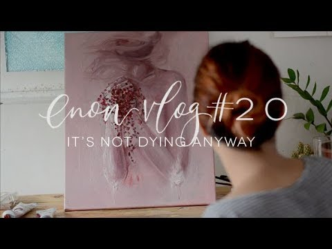 enon art vlog # 20 | It's Not Dying Anyway (AND A MINDF*CK STORY BEHIND THE TITLE)