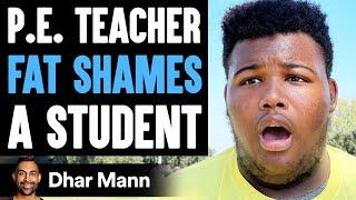 P.E. Teacher FAT SHAMES A Student, He Lives To Regret It   Dhar Mann