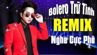 LK Hoàng Tử Trong Mơ - Nhạc Bolero Remix Trữ Tình Sôi Động 2019 | Remix Trữ Tình Hay Nhất Bằng Cường