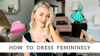 How to Dress More Feminine | Feminine Style Tips