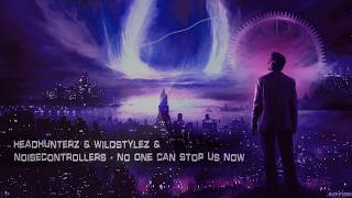 Headhunterz & Wildstylez & Noisecontrollers - No One Can Stop Us Now [HQ Edit]