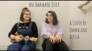 An Awkward Duet - A Cover by Emma & Alyssa