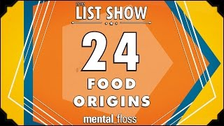 24 Food Origins - mental_floss on YouTube - List Show (313)