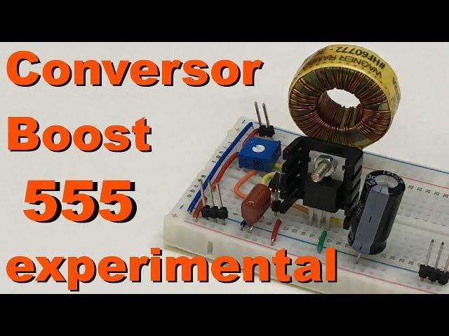 CONVERSOR DC-DC BOOST EXPERIMENTAL 555 | Conheça Eletrônica! #091