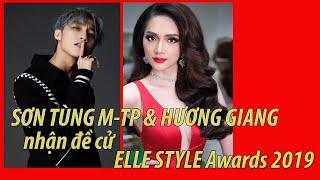 SƠN TÙNG M-TP, HƯƠNG GIANG Nhận Đề Cử Elle Style Awards 2019 | BÍ MẬT VBIZ