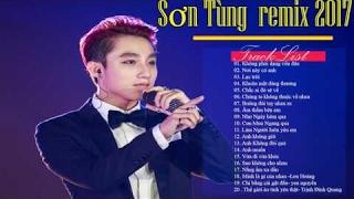 Sơn Tùng Mtp remix 2017- Top ca khúc remix hay nhất của Sơn Tùng Mtp [Mr Hemo]