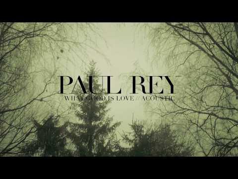 Paul Rey -  What Good Is Love (Acoustic Video)