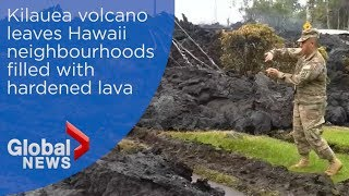 Hawaii neighbourhoods filled with hardened lave from Kilauea volcano