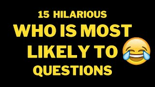15 Hilarious WHO IS MOST LIKELY TO... questions!!!😂😂😂.PART 1