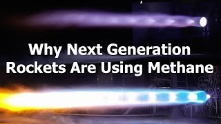 Why Next Generation Rockets are Using Methane