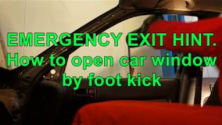 EMERGENCY EXIT HINT. How to open car window by foot Kick