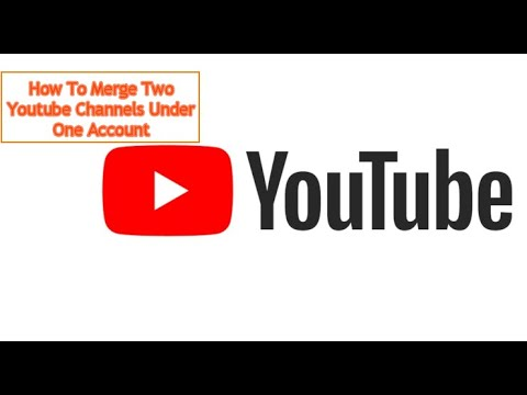 How to merge Two YouTube Channels Under one Account