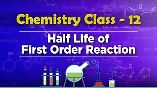 Half Life of First Order Reaction - Chemical Kinetics - Chemistry Class 12