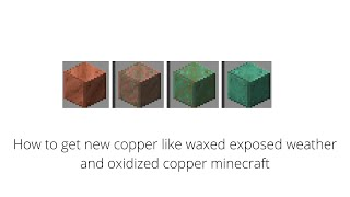 How to get new copper like waxed exposed weather and oxidized copper Minecraft
