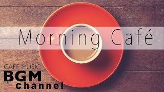 Morning Café - Relaxing Latin, Bossa Nova , Jazz Music - Cafe Music For Work, Study