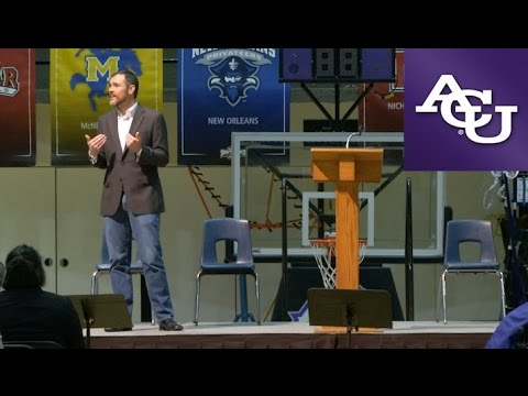 ACU Chapel with Wes McAdams; April 18, 2016
