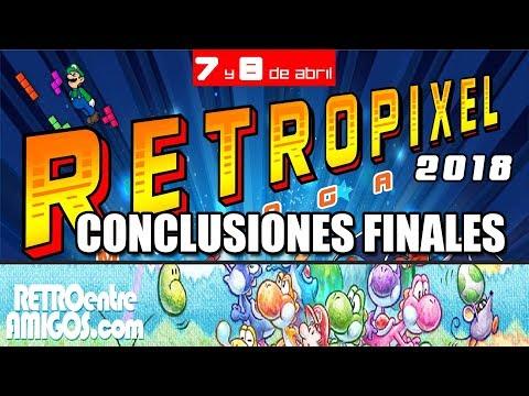 RETROPIXEL MALAGA 2018: CONCLUSIONES FINALES!