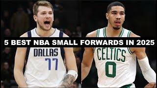 Predicting The 5 Best NBA Small Forwards In 2025
