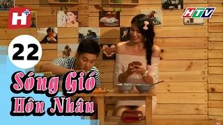 Sóng Gió Hôn Nhân - Tập 22 | Phim Tình Cảm Việt Nam Hay Nhất 2017
