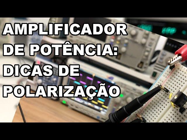 DICAS PARA POLARIZAÇÃO DE ESTÁGIO DE POTÊNCIA EM AMPLIFICADORES