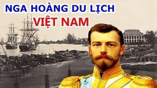 Chuyến Du Lịch Việt Nam Của Vị Nga Hoàng Cuối Cùng