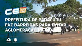 Prefeitura de Paracuru faz barreiras para evitar aglomeração na cidade