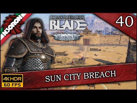 Conqueror s Blade   Season VI 🏹 ⚔️ Gameplay ITA #40 ✔️ Sun City Breach [4K 60 FPS]