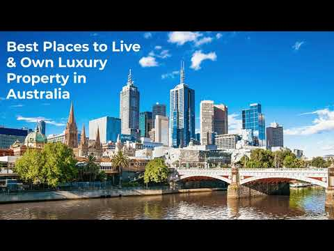 Best Places to Live & Own Luxury Property in Australia