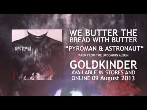 We Butter The Bread With Butter - Pyroman & Astronaut (NEW SONG 2013)