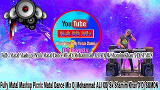Fully Matal Mashup(Picnic Matal Dance Mix) Dj Mohammad ALI XDj Sk Shamim Khan X Dj SUMON By MSBD