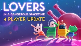 Lovers in a Dangerous Spacetime adds room for more lovers