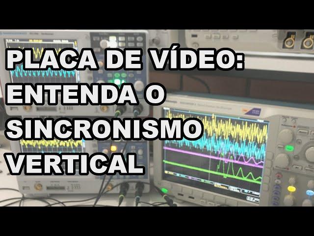 SINCRONISMO VERTICAL DA PLACA DE VÍDEO | Conheça Eletrônica! #205