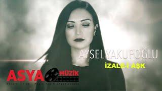Aysel Yakupoğlu - İzale-i Aşk