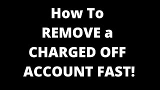 HOW TO GET CHARGE OFFS REMOVED QUICKLY FROM CREDIT REPORTS