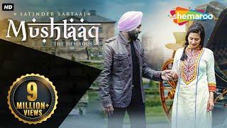 Mushtaaq – Satinder Sartaaj Punjabi Video Download New Video HD