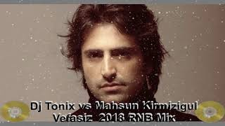 Dj Tonix vs Mahsun Kirmizigul   Vefasiz 2018 RNB Mix