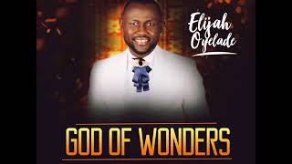 Elijah Oyelade - God Of Wonders [Gospel Songs 2018]