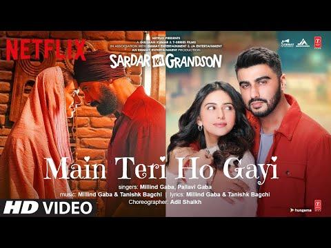 Video song: Main Teri Ho Gayi from Sardar Ka Grandson ft. Arjun Kapoor, Rakul Preet