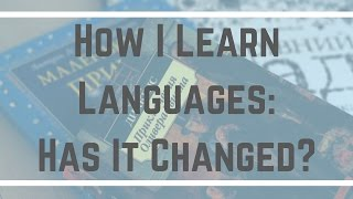 How I Learn Languages: Has It Changed?