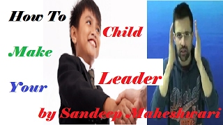 How To Make Your Child Leader by Sandeep Maheshwari