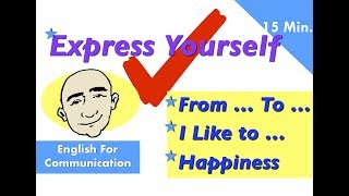 Patterns to Express Yourself in English - from...to..., I like to..., and express happiness - ESL