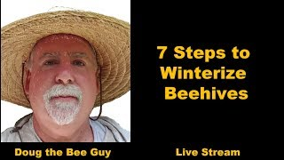 Doug the Bee Guy Live Stream #2 |  7 Steps to Winterize Bee hives
