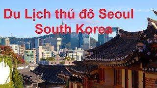 Du Lịch thủ đô Seoul South Korea   **NEW**