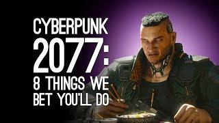 Cyberpunk 2077: 8 Things We Bet You'll Do in Cyberpunk 2077