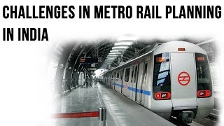 Metro Rail Planning in India, Major challenges faced by Metro train projects, Current Affairs 2018