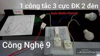Hướng dẫn lắp bảng điện 1 công tắc 3 cực điều khiển 2 đèn - Bài 10 - CN 9 - Quốc Media Channel
