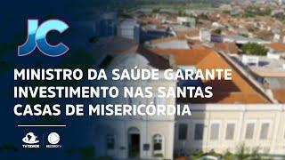 Ministro da saúde garante investimento nas santas casas de misericórdia