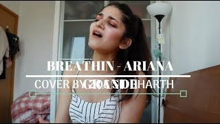 BREATHIN BY ARIANA GRANDE (COVER) BY ZOE SIDDHARTH